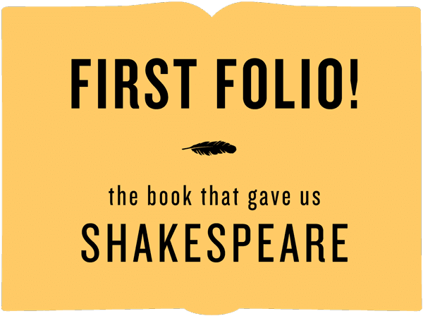 First Folio! The book that gave us Shakespeare.