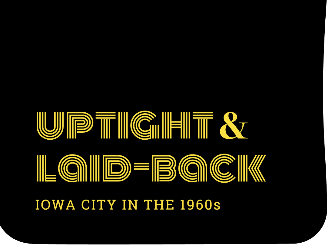 Black background, with title Uptight and Laid back, Iowa City in the 1960's